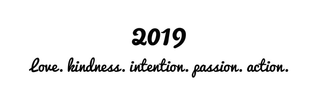 Words for 2019. Love. Kindness. Intention. Passion. Action.
